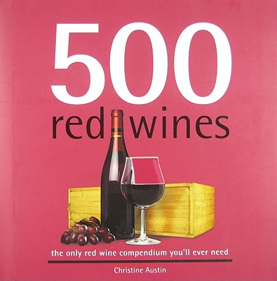 500 Red Wines By Austin, Christine