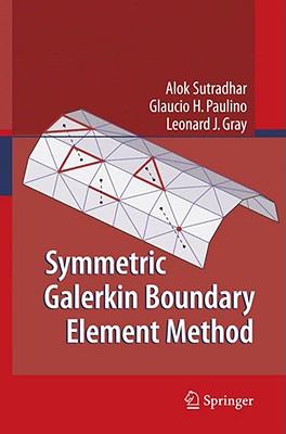 Symmetric Galerkin Boundary Element Method By Sutradhar, Alok/ Paulino, Glaucio H./ Gray, Leonard J.